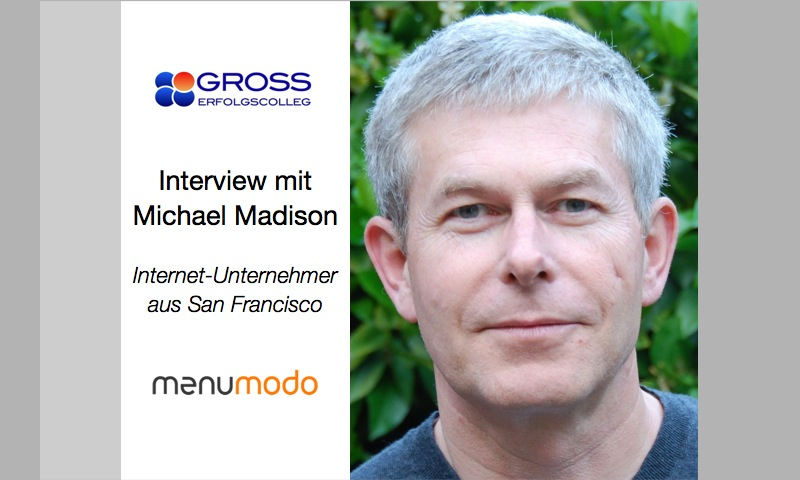 Im Interview mit Stefan F. Gross: Michael Madison, erfolgreicher IT-Unternehmer aus San Francisco - In wenigen Jahren vom startup zum weltweit aktiven Partner für Hotellerie und Gastronomie | www.menumodo.com